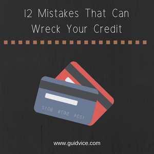 12 mistakes that can wreck your credit