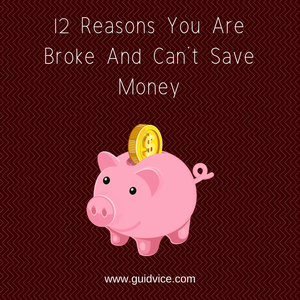 12 Reasons You Are Broke And Can't Save Money