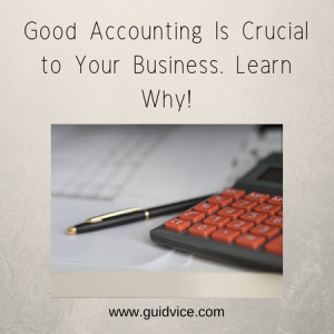 Good Accounting Is Crucial to Your Business. Learn Why!