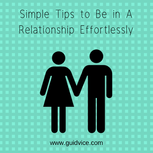 Simple Tips to Be in A Relationship Effortlessly