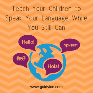Teach Your Children to Speak Your Language While You Still Can