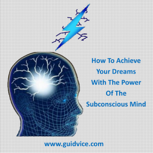 How To Achieve All Your Dreams With The Power Of The Subconscious Mind